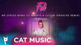 Descarca Feli - Ma striga mama (DJ Marvio & Lucian Iordache Remix)