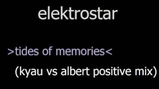 ♫HQ♫ Elektrostar  -  Tides Of Memories (Kyau vs. Albert Positive Mix)
