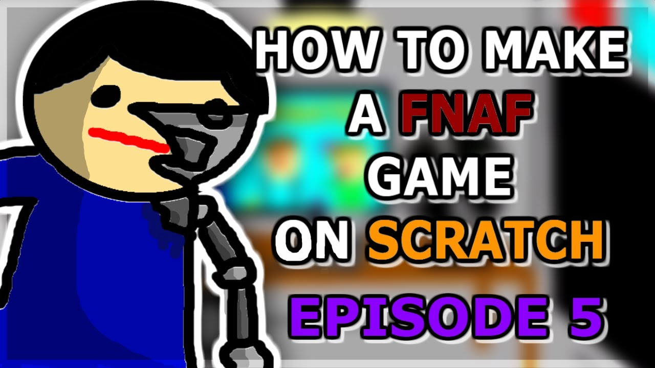How to make a fnaf fan game on scratch ep 5 youtube