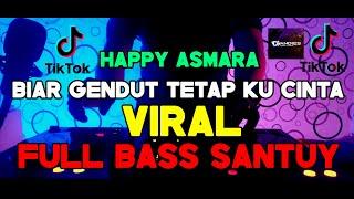 Download DJ BIAR GENDUT TETAP KU CINTA HAPPY ASMARA FULL BASS  VIRAL TIK TOK REMIX TERBARU 2020