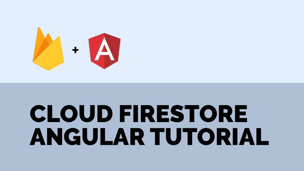Use Angular with Google's Cloud Firestore - Tutorial