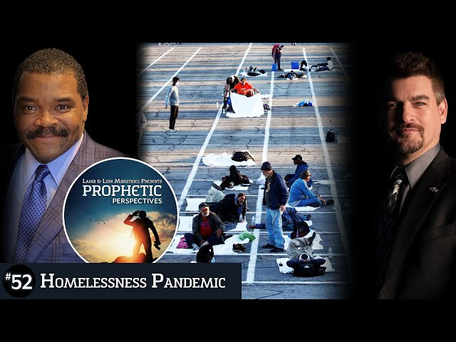 Homelessness Pandemic | Prophetic Perspectives #52