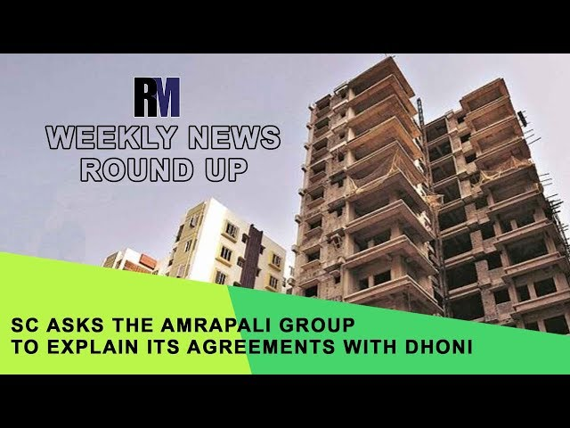 SC asks the Amrapali Group to explain its agreements with Dhoni | Weekly News Round-Up | RealtyMyths