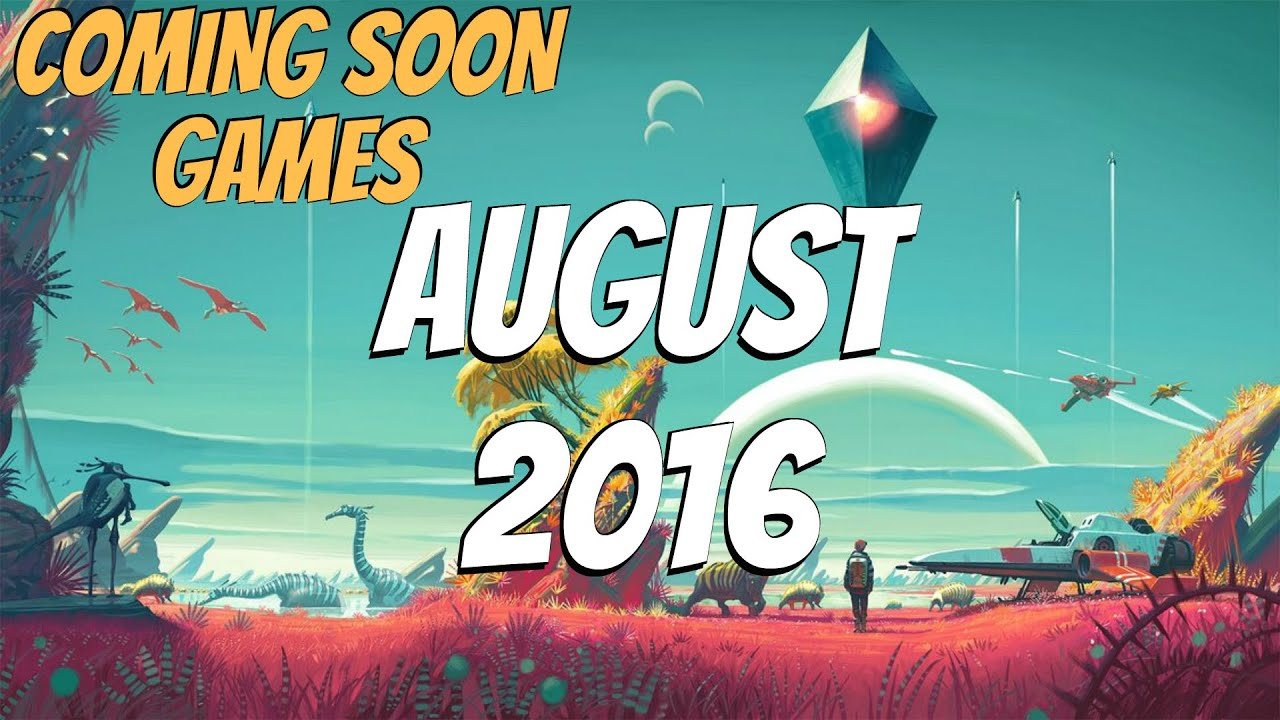 August 2016 Games Upcoming Best Games Coming Soon