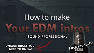 How to make YOUR EDM INTROS SOUND PROFESSIONAL - FL Studio