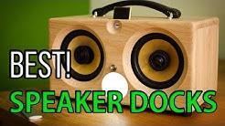 Best 5 Speaker Docks 2018