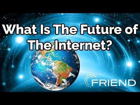 What is The Future of The Internet? - (Friend UPdate #3)