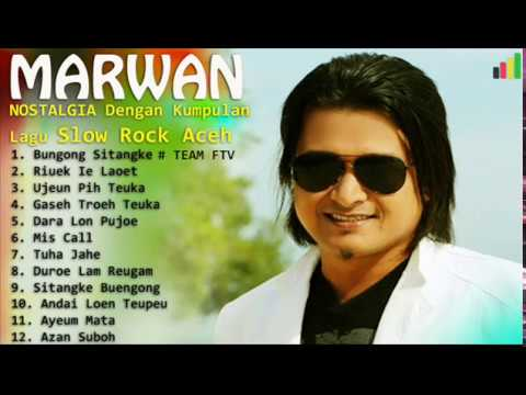 NOSTALGIA dengan Lagu MARWAN Lagendaris  Slow Rock Aceh