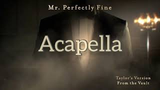 Taylor Swift - Mr. Perfectly fine (Taylor's version) (Acapella)