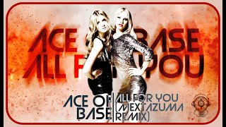 Ace Of Base All For You Mextazuma Remix