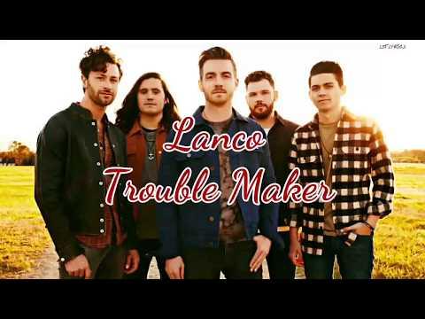 Lanco - Trouble Maker (Lyrics)