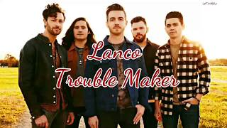 Lanco - Trouble Maker (Lyrics)