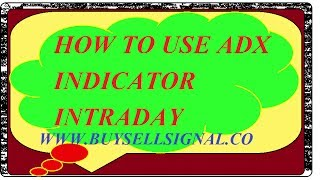 BUY SELL SIGNAL SOFTWARE HOW TO USE ADX INDICATOR INTRADAY TRADING