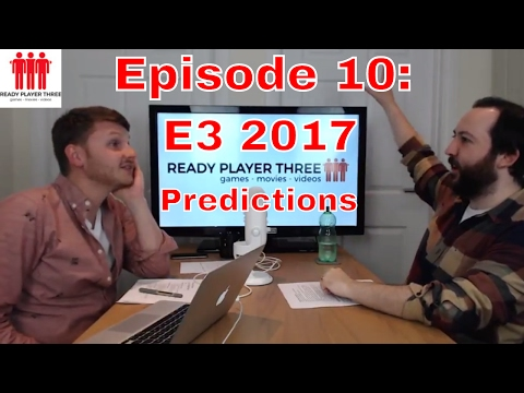 Ready Player Three Live EP: 10 - E3 2017 PREDICTIONS!