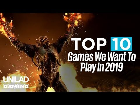 Top 10 Games We Want To Play In 2019 | UNILAD Gaming