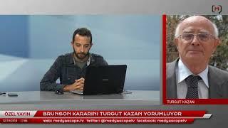 Brunson kararını Turgut Kazan yorumluyor
