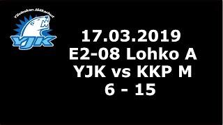 17.03.2019 (E2 - Lohko A) YJK - KKP M (6-15)