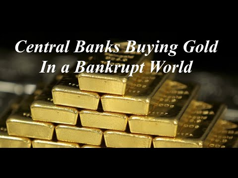 Central Banks Buying Gold In a Bankrupt World