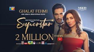 Ghalat Fehmi Song | Superstar | Mahira Khan | Bilal Ashraf | Asim & Zenab | Azaan & Saad