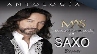 MARCO ANTONIO SOLIS-SUS EXITOS A TRAVEZ DE UN SAXO MARAVILLOSO