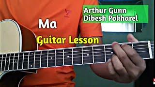 ma - Guitar Lesson | Dibesh Pokharel | Arthur Gunn
