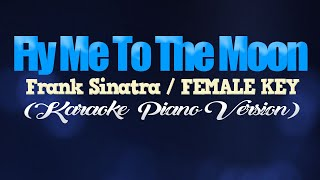 FLY ME TO THE MOON - Frank Sinatra/FEMALE KEY (KARAOKE PIANO VERSION)
