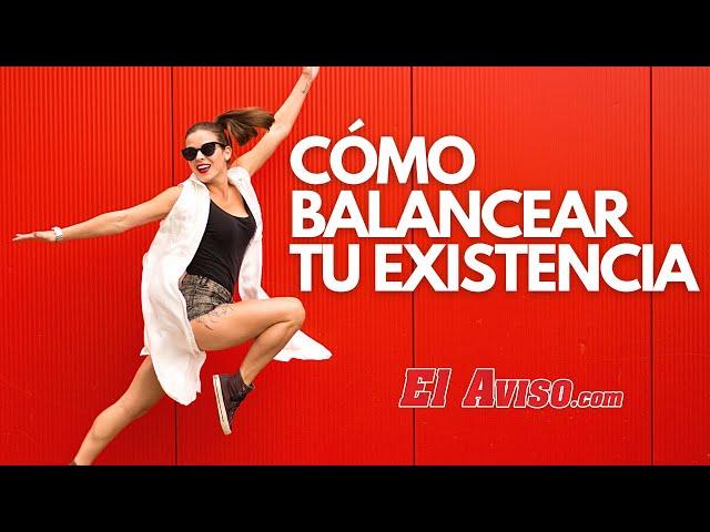 CÓMO BALANCEAR  TU EXISTENCIA - El Aviso Magazine