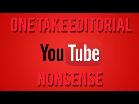 One Take Editorial: Youtube Nonsense