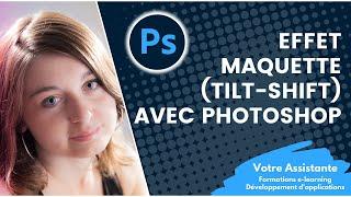 Créer un effet maquette (Tilt-Shift) avec Photoshop CS6 et versions antérieures