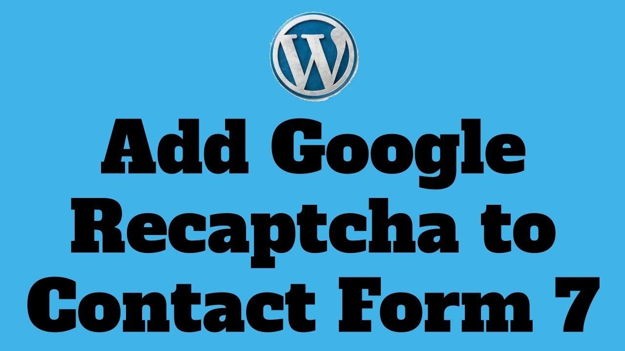 How to Add Google Recaptcha v2 to Contact Form 7 - See notes regarding v3