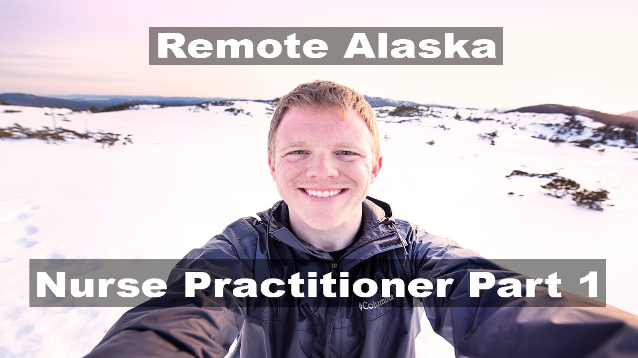 Part 1 A Day In The Life Of A Travel Nurse Practitioner In Remote