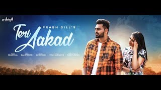 Teri Akad: Prabh Gill (Full Video Song) Sukh Sanghera , Latest Punjabi Song 2018