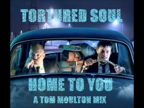 tortured soul - home to you ( a tom moulton mix )