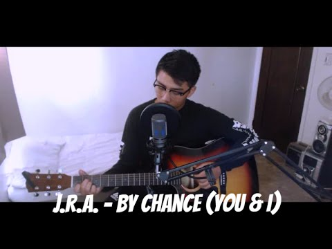 J.R.A - By Chance (You & I) (Cover By Brian Mendoza)