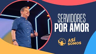 Servidores por amor. l Así Somos l Pastor Asdrúbal Hernández