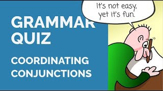 Grammar Quiz - Coordinating Conjunctions