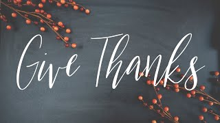 GIVE THANKS-Sunday Service 11.22.20