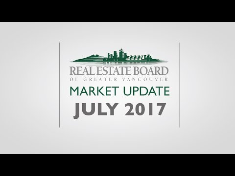 July 2017 Housing Market Update - Real Estate Board of Greater Vancouver