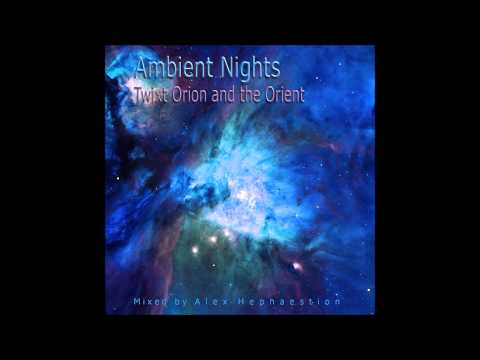 AMBIENT NIGHTS - PART 29 - Twixt Orion and the Orient - ambient-nights.org
