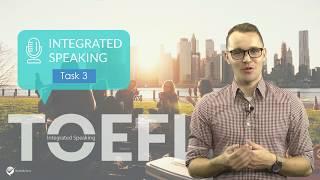 Master TOEFL Integrated Speaking Task 3