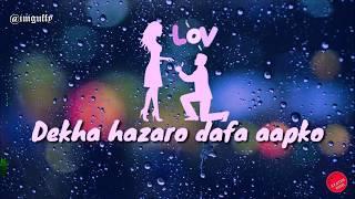Dekha Hazaro Dafa   Whatsapp Status   by Status King