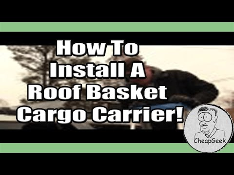 How To Install A Roof Basket Cargo Carrier!