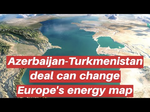 Azerbaijan-Turkmenistan deal can change Europe's energy map