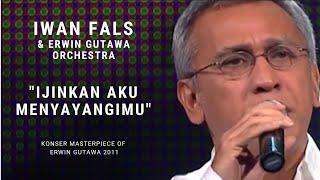 Download lagu Iwan Fals - Ijinkan Aku Menyayangimu (Konser 'Masterpiece of Erwin Gutawa' 2011)