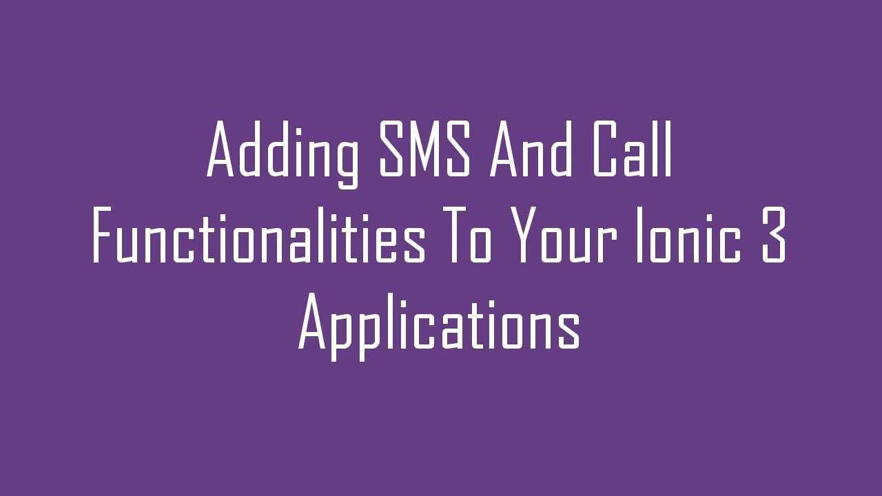 Adding SMS And Call Functionalities To Your Ionic 3 Applications