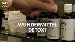 DETOX - die Wahrheit über den Hype mit Entschlackungsmitteln | SWR Doku