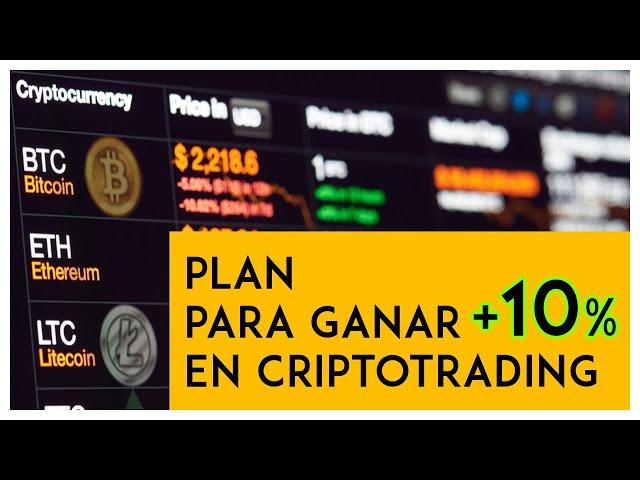 Plan para ser rentable en el Criptotrading. (+10% Promedio)
