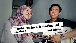 Download Last child - Seluruh nafas ini (cover by buto & riska)
