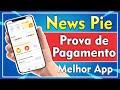 NEWS PIE - PROVA DE PAGAMENTO [MELHOR APP DO MOMENTO]
