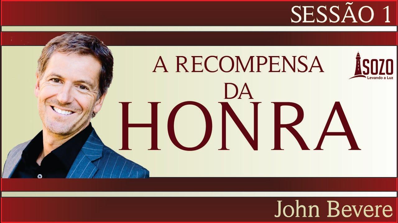 John Bevere - A Recompensa da Honra 01/12 - YouTube
